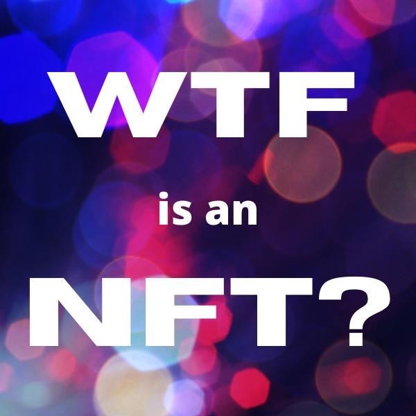 WTF is an NFT?